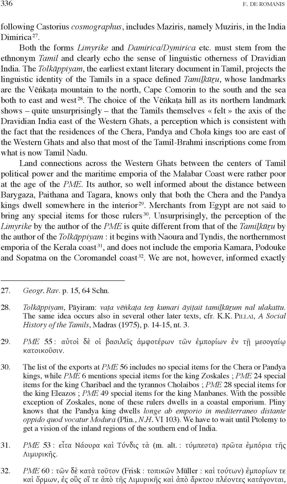 The Tolkāppiyam, the earliest extant literary document in Tamil, projects the linguistic identity of the Tamils in a space defined Tamiḻkūṟu, whose landmarks are the Vēṅkaṭa mountain to the north,