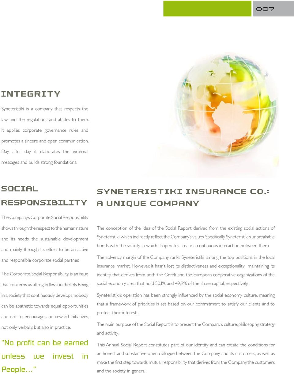 : A UNIQUE COMPANY The Company s Corporate Social Responsibility shows through the respect to the human nature and its needs, the sustainable development and mainly through its effort to be an active