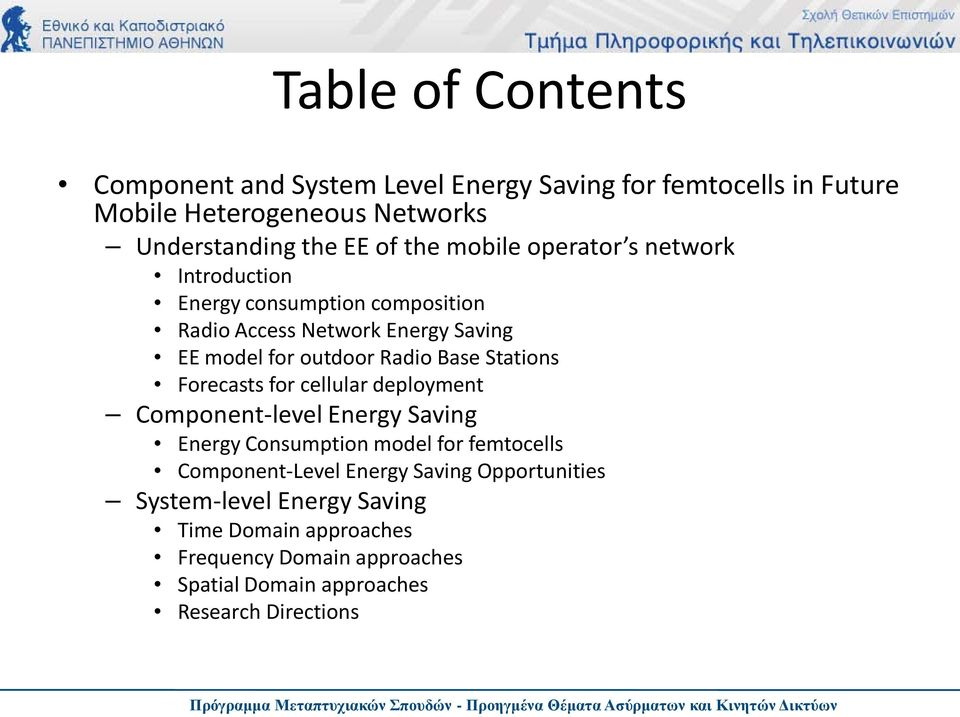 Base Stations Forecasts for cellular deployment Component-level Energy Saving Energy Consumption model for femtocells Component-Level