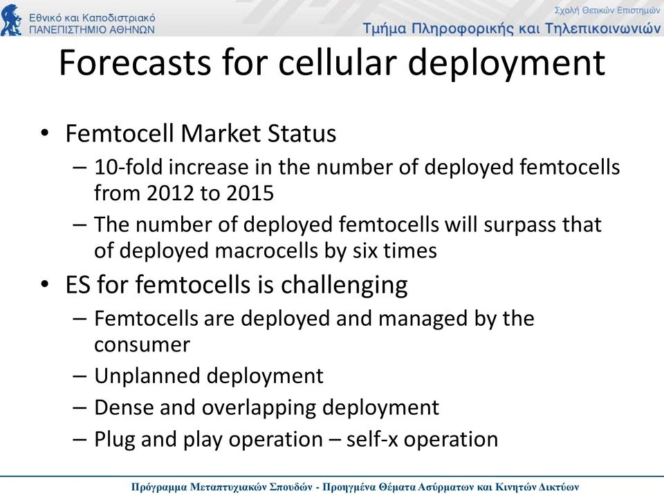 deployed macrocells by six times ES for femtocells is challenging Femtocells are deployed and