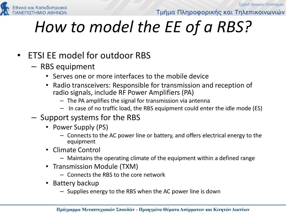 include RF Power Amplifiers (PA) The PA amplifies the signal for transmission via antenna In case of no traffic load, the RBS equipment could enter the idle mode (ES) Support systems