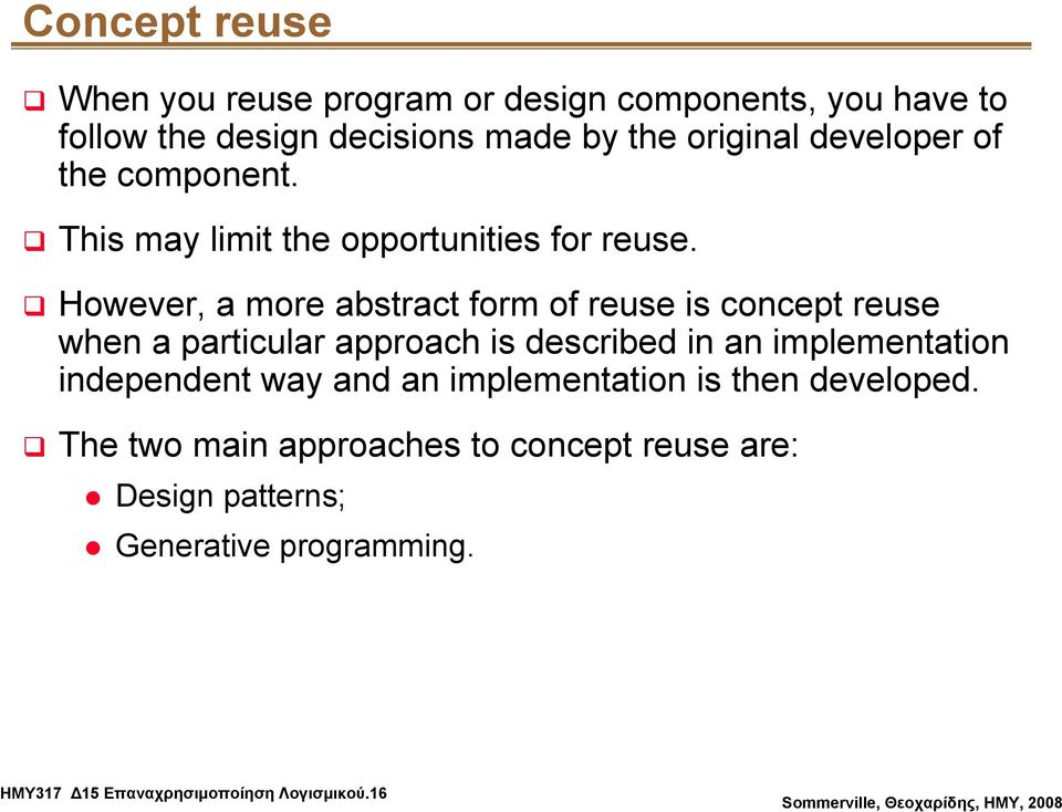 However, a more abstract form of reuse is concept reuse when a particular approach is described in an implementation