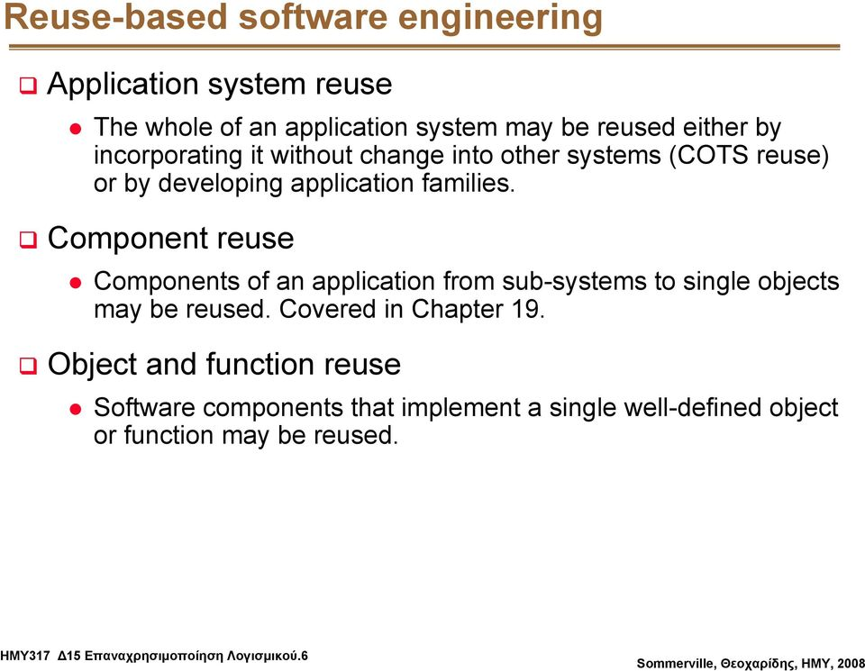 Component reuse Components of an application from sub-systems to single objects may be reused. Covered in Chapter 19.