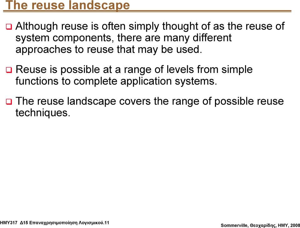 Reuse is possible at a range of levels from simple functions to complete application