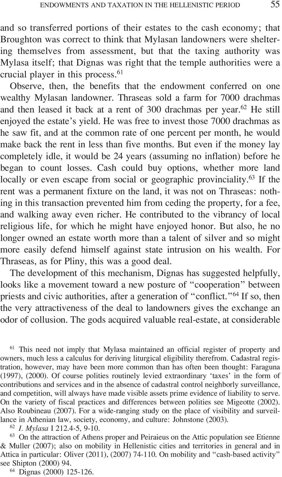 61 Observe, then, the benefits that the endowment conferred on one wealthy Mylasan landowner. Thraseas sold a farm for 7000 drachmas and then leased it back at a rent of 300 drachmas per year.