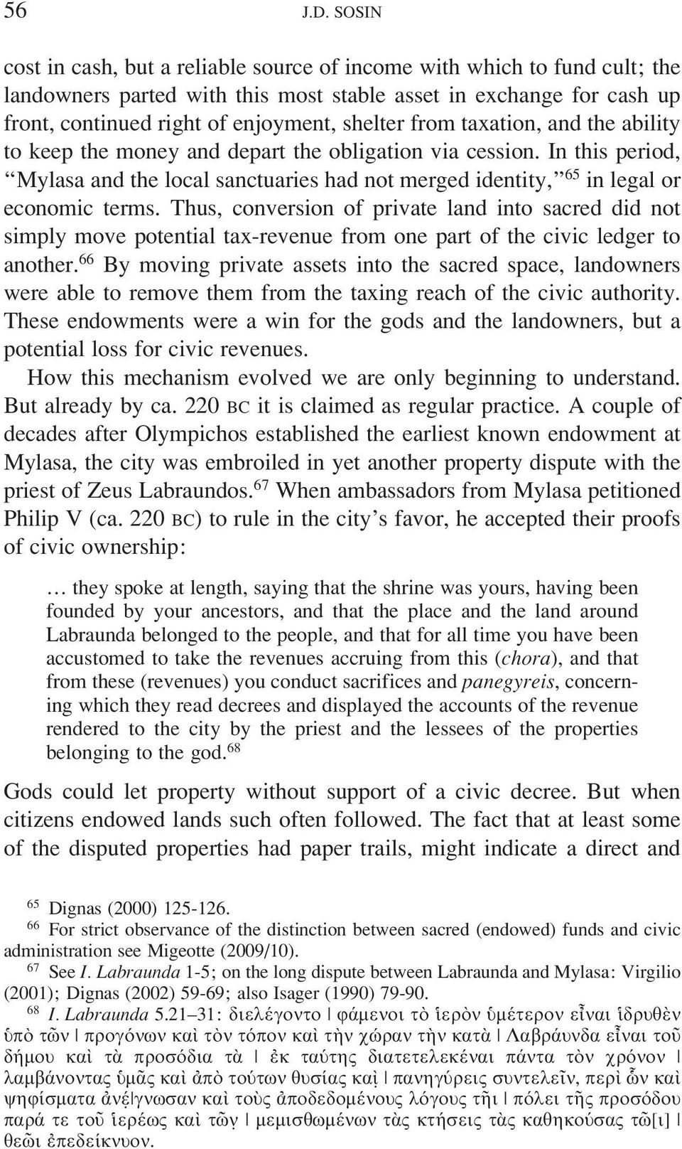 from taxation, and the ability to keep the money and depart the obligation via cession. In this period, Mylasa and the local sanctuaries had not merged identity, 65 in legal or economic terms.
