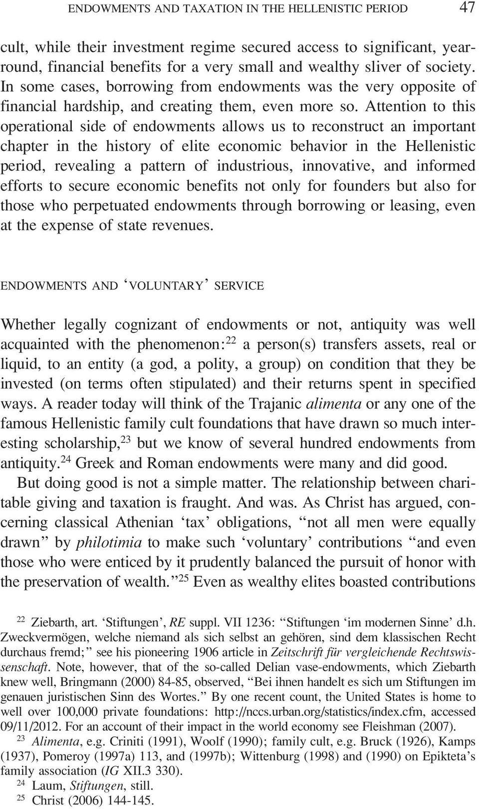 Attention to this operational side of endowments allows us to reconstruct an important chapter in the history of elite economic behavior in the Hellenistic period, revealing a pattern of industrious,