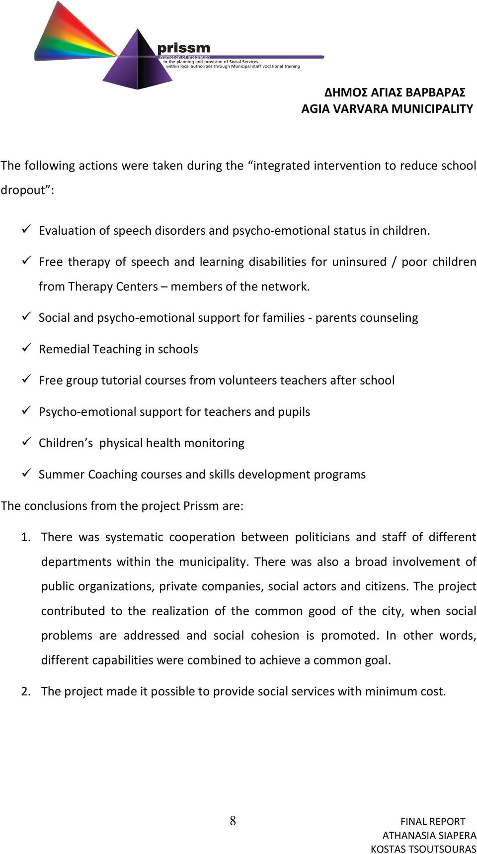 Social and psycho-emotional support for families - parents counseling Remedial Teaching in schools Free group tutorial courses from volunteers teachers after school Psycho-emotional support for