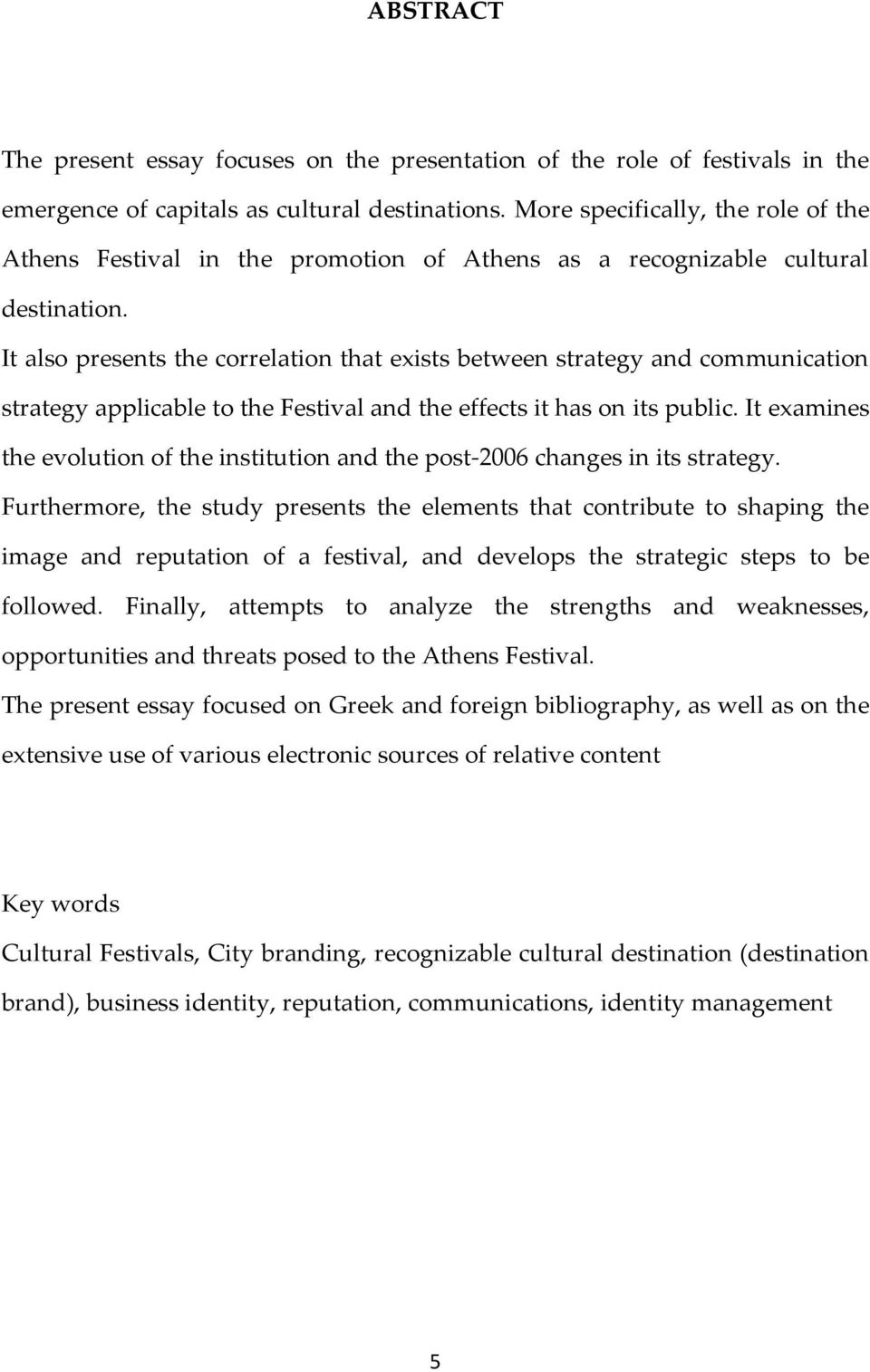 It also presents the correlation that exists between strategy and communication strategy applicable to the Festival and the effects it has on its public.
