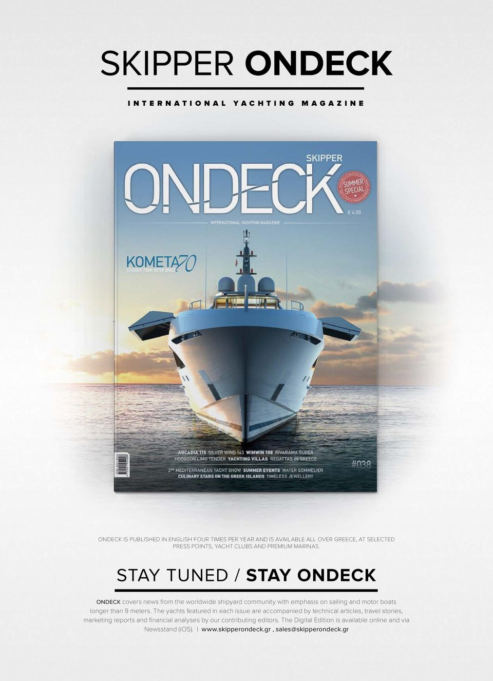 Stay tuned / Stay ONDECΚ OndECK covers news from the worldwide shipyard community with emphasis on sailing and motor boats longer than 9 meters.