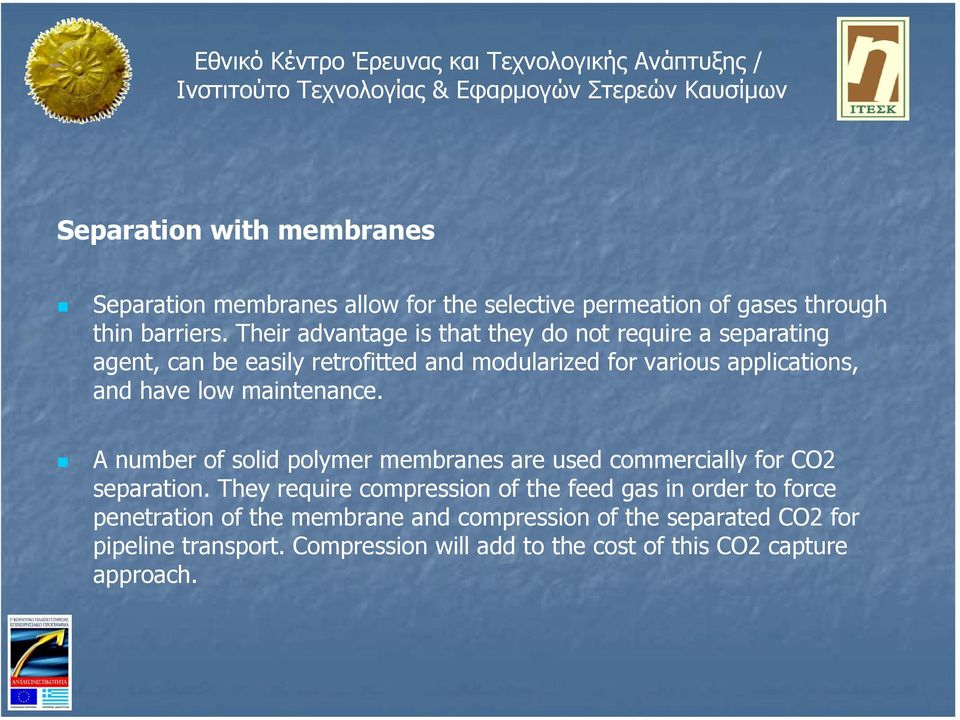 have low maintenance. A number of solid polymer membranes are used commercially for CO2 separation.