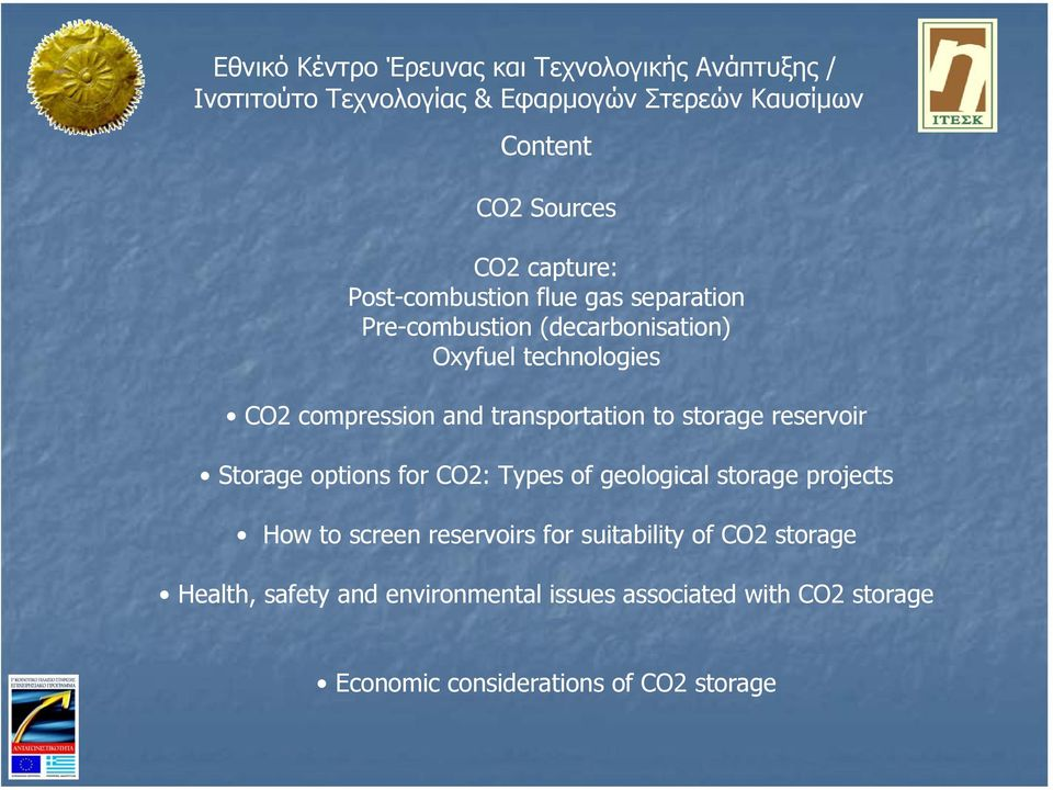 Storage options for CO2: Types of geological storage projects How to screen reservoirs for