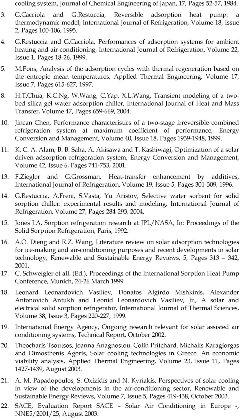 Cacciola, Performances of adsorption systems for ambient heating and air conditioning, International Journal of Refrigeration, Volume 22, Issue 1, Pages 18-26, 1999. 5. M.