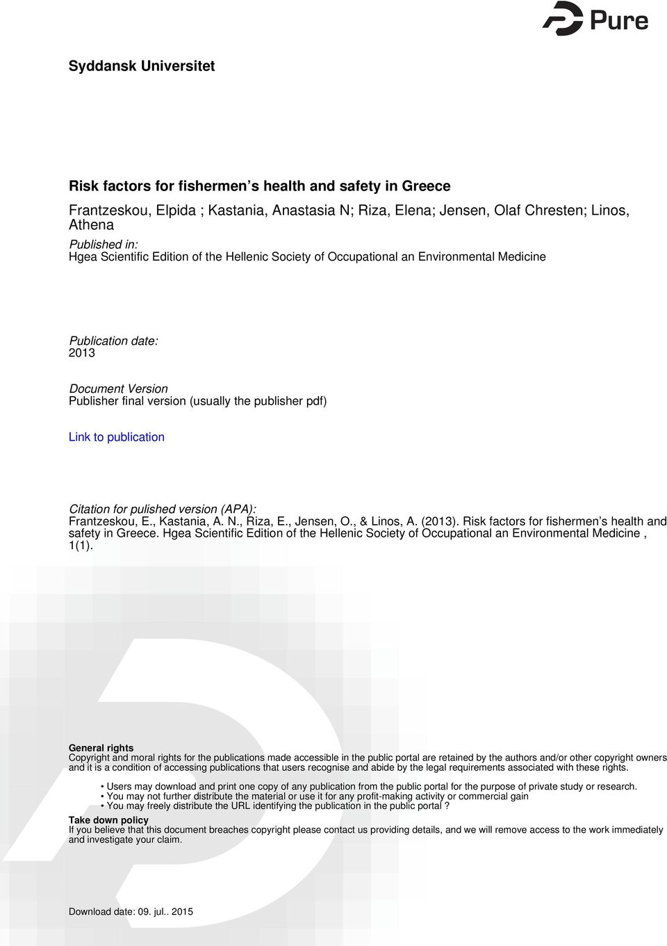 Citation for pulished version (APA): Frantzeskou, E., Kastania, A. N., Riza, E., Jensen, O., & Linos, A. (2013). Risk factors for fishermen s health and safety in Greece.