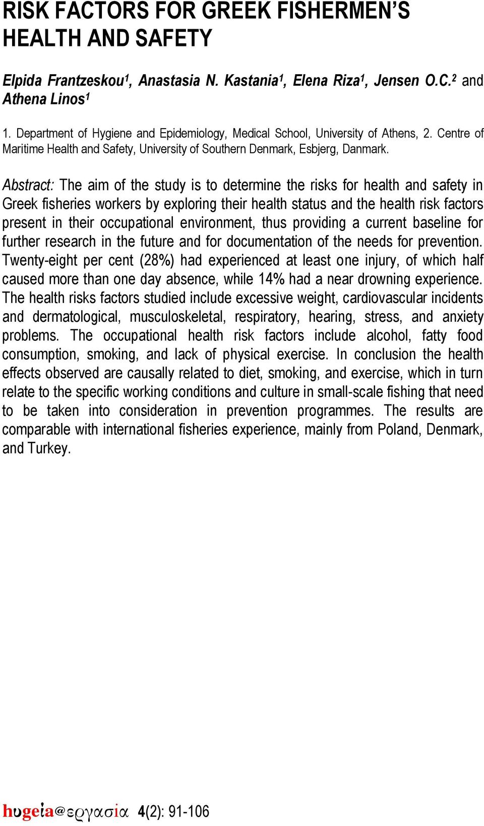 Abstract: The aim of the study is to determine the risks for health and safety in Greek fisheries workers by exploring their health status and the health risk factors present in their occupational