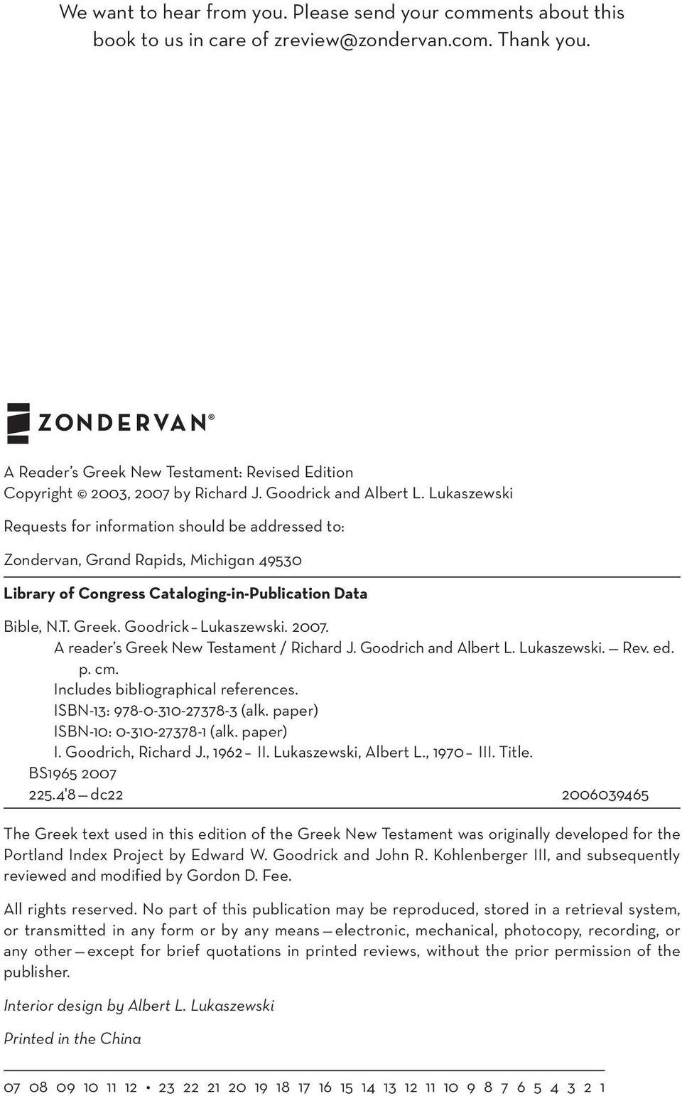 Lukaszewski Requests for information should be addressed to: Zondervan, Grand Rapids, Michigan 49530 Library of Congress Cataloging-in-Publication Data Bible, N.T. Greek. Goodrick Lukaszewski. 2007.