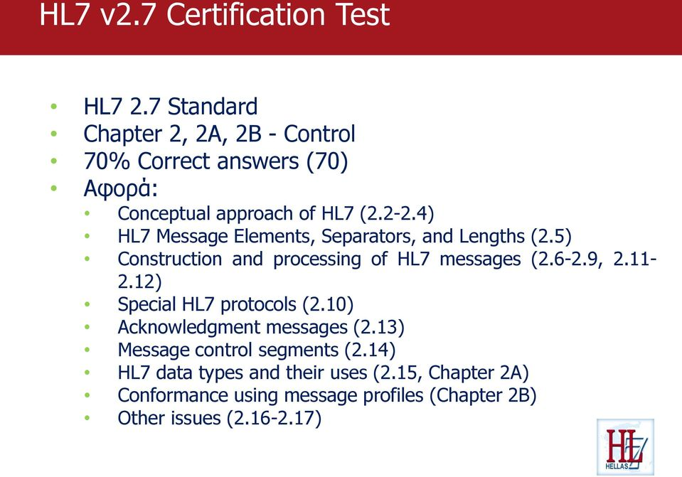 4) HL7 Message Elements, Separators, and Lengths (2.5) Construction and processing of HL7 messages (2.6-2.9, 2.11-2.