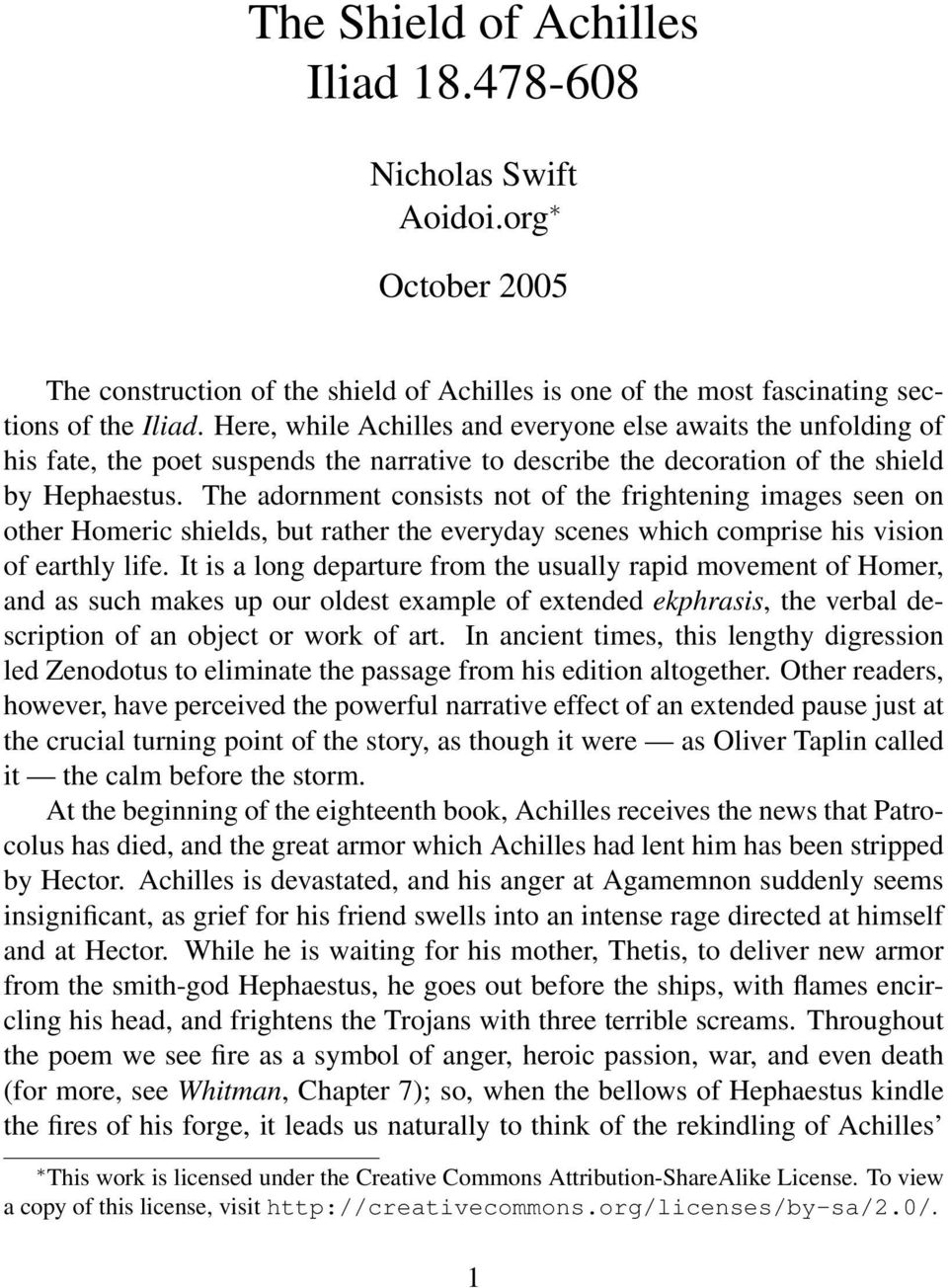 The adornment consists not of the frightening images seen on other Homeric shields, but rather the everyday scenes which comprise his vision of earthly life.