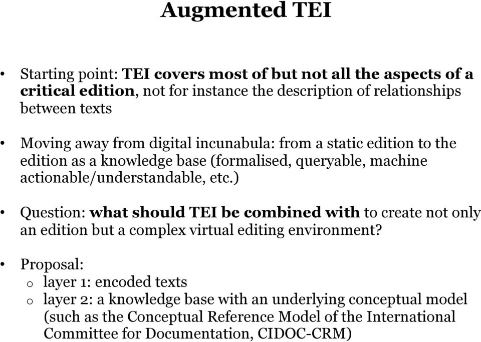 etc.) Question: what should TEI be combined with to create not only an edition but a complex virtual editing environment?
