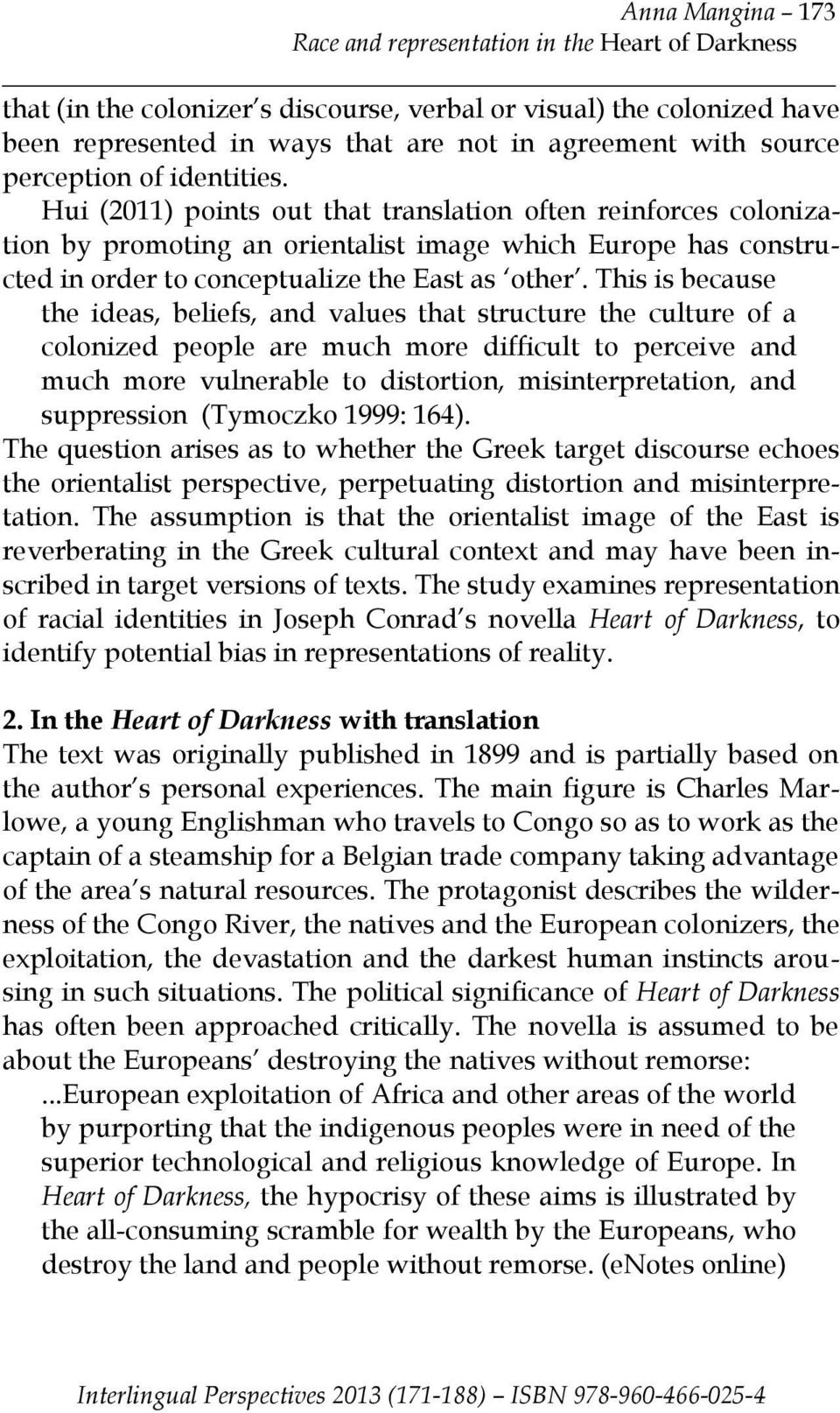 Hui (2011) points out that translation often reinforces colonization by promoting an orientalist image which Europe has constructed in order to conceptualize the East as other.