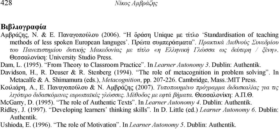 In Learner Autonomy 3. Dublin: Authentik. Davidson, H., R. Deuser & R. Stenberg (994). The role of metacognition in problem solving. In Metacalfe & A. Shimamura (eds.), Metacognition, pp. 27-226.