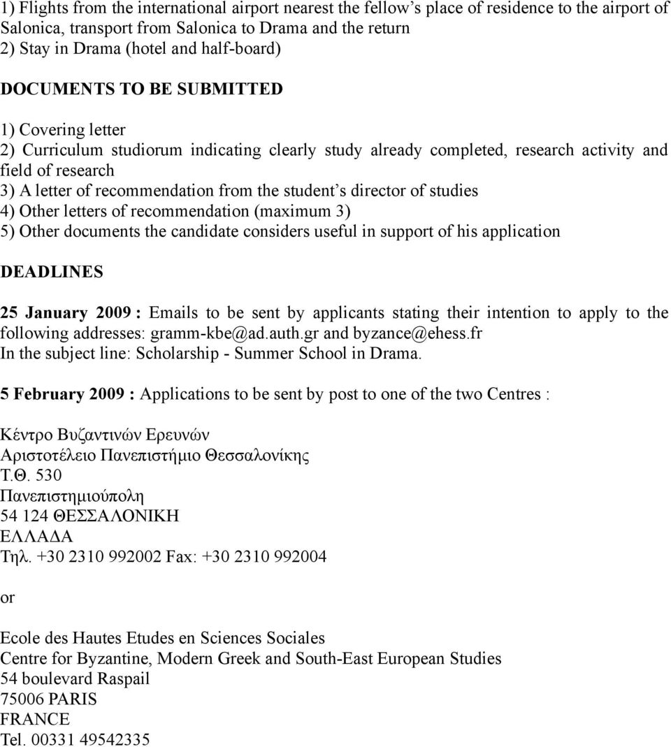 s director of studies 4) Other letters of recommendation (maximum 3) 5) Other documents the candidate considers useful in support of his application DEADLINES 25 January 2009 : Emails to be sent by