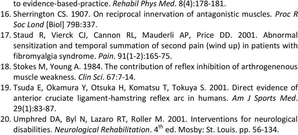 Stokes M, Young A. 1984. The contribution of reflex inhibition of arthrogenenous muscle weakness. Clin Sci. 67:7-14. 19. Tsuda E, Okamura Y, Otsuka H, Komatsu T, Tokuya S. 2001.