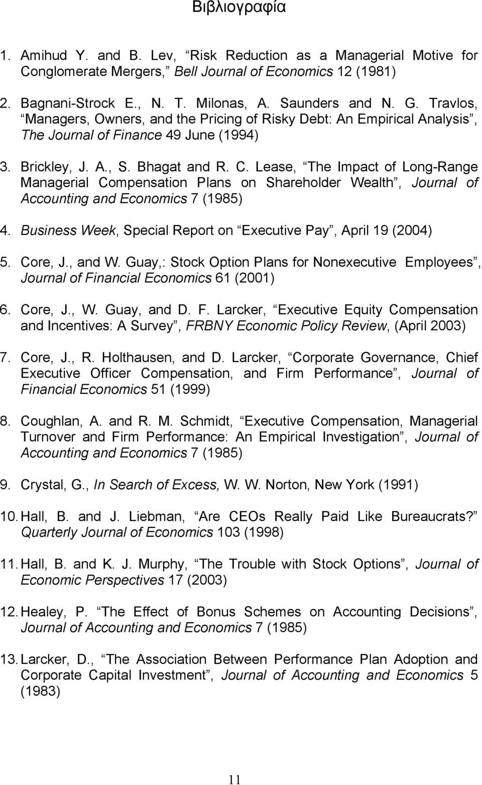 Lease, The Impact of Long-Range Managerial Compensation Plans on Shareholder Wealth, Journal of Accounting and Economics 7 (1985) 4. Business Week, Special Report on Executive Pay, April 19 (2004) 5.