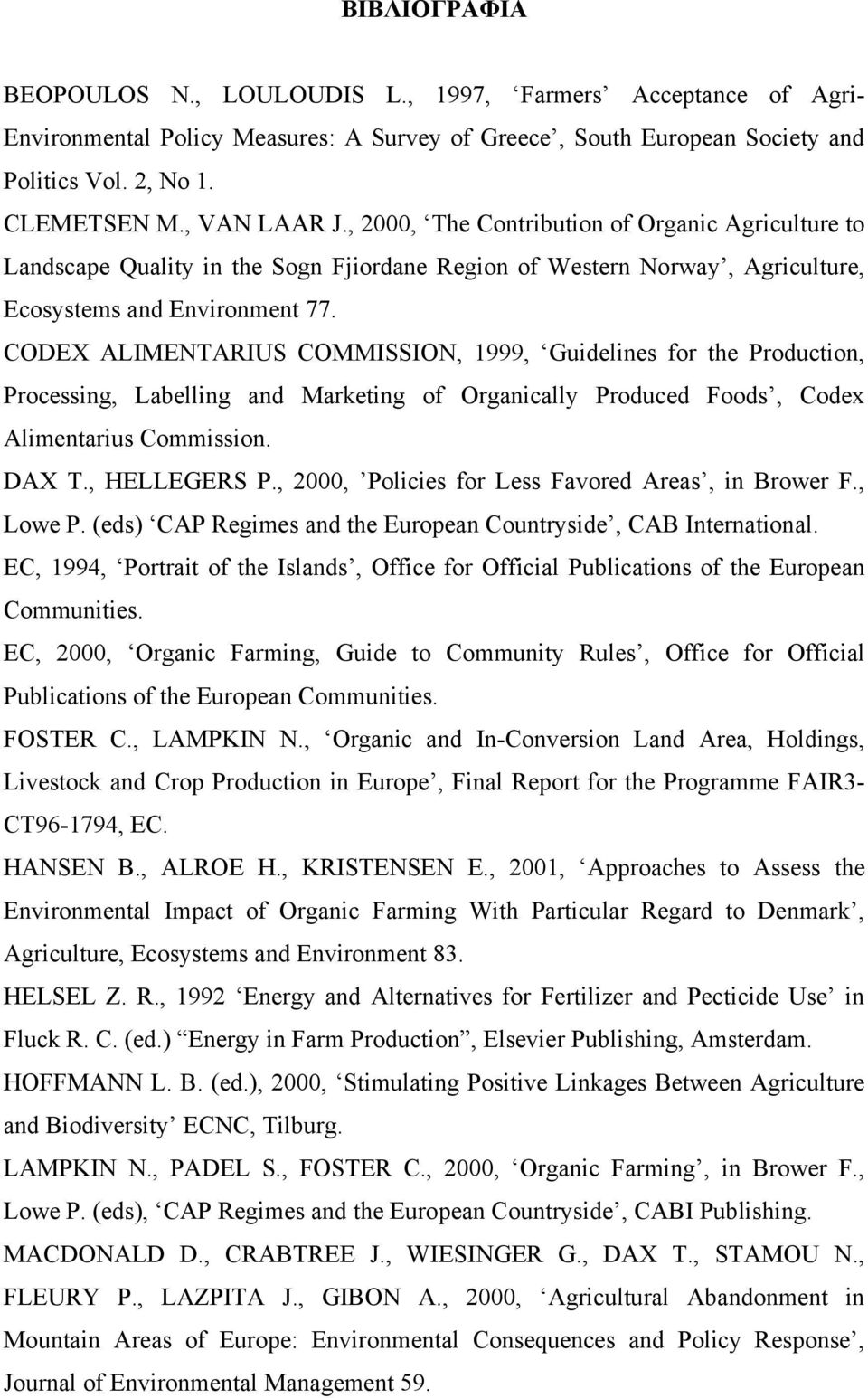 CODEX ALIMENTARIUS COMMISSION, 1999, Guidelines for the Production, Processing, Labelling and Marketing of Organically Produced Foods, Codex Alimentarius Commission. DAX T., HELLEGERS P.
