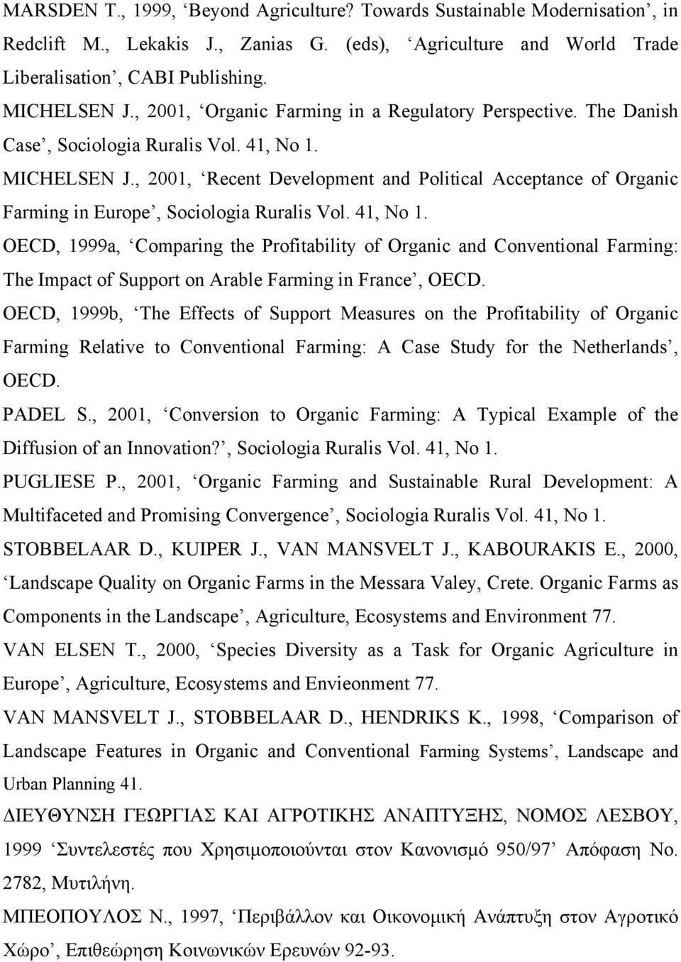 , 2001, Recent Development and Political Acceptance of Organic Farming in Europe, Sociologia Ruralis Vol. 41, No 1.