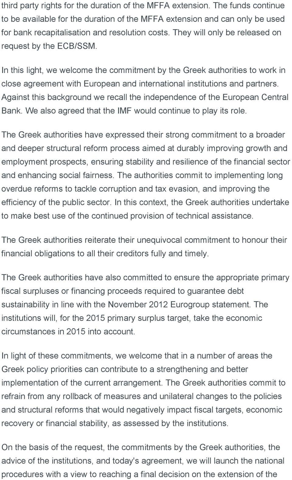 In this light, we welcome the commitment by the Greek authorities to work in close agreement with European and international institutions and partners.
