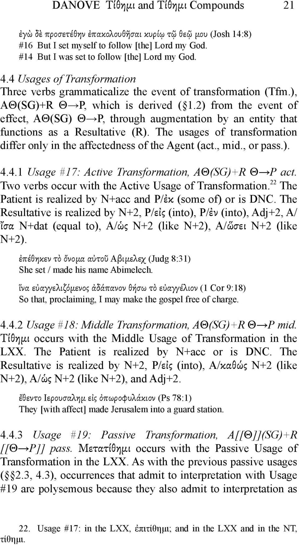 2) from the event of effect, AΘ(SG) Θ P, through augmentation by an entity that functions as a Resultative (R). The usages of transformation differ only in the affectedness of the Agent (act., mid.