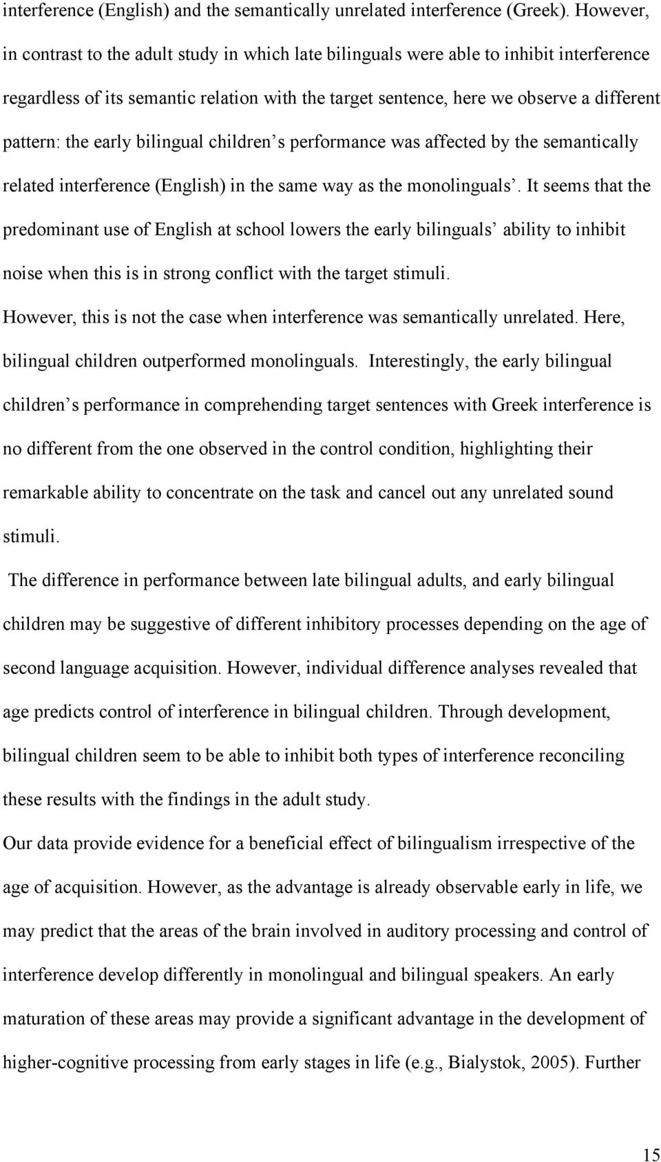 the early bilingual children s performance was affected by the semantically related interference (English) in the same way as the monolinguals.