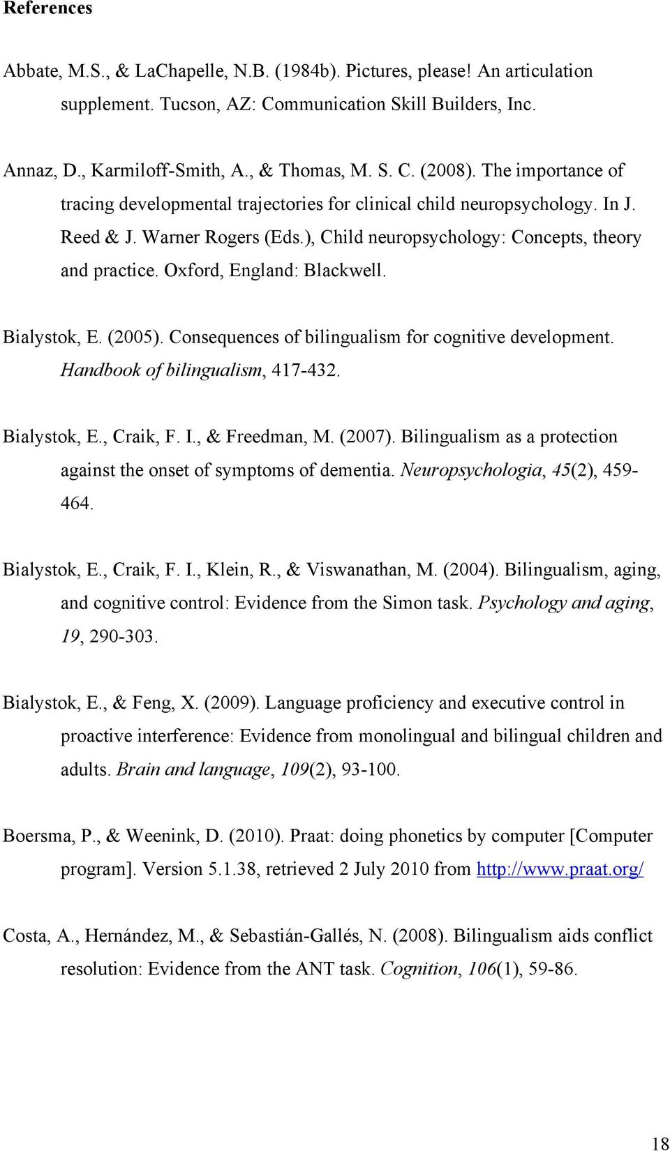 Oxford, England: Blackwell. Bialystok, E. (2005). Consequences of bilingualism for cognitive development. Handbook of bilingualism, 417-432. Bialystok, E., Craik, F. I., & Freedman, M. (2007).