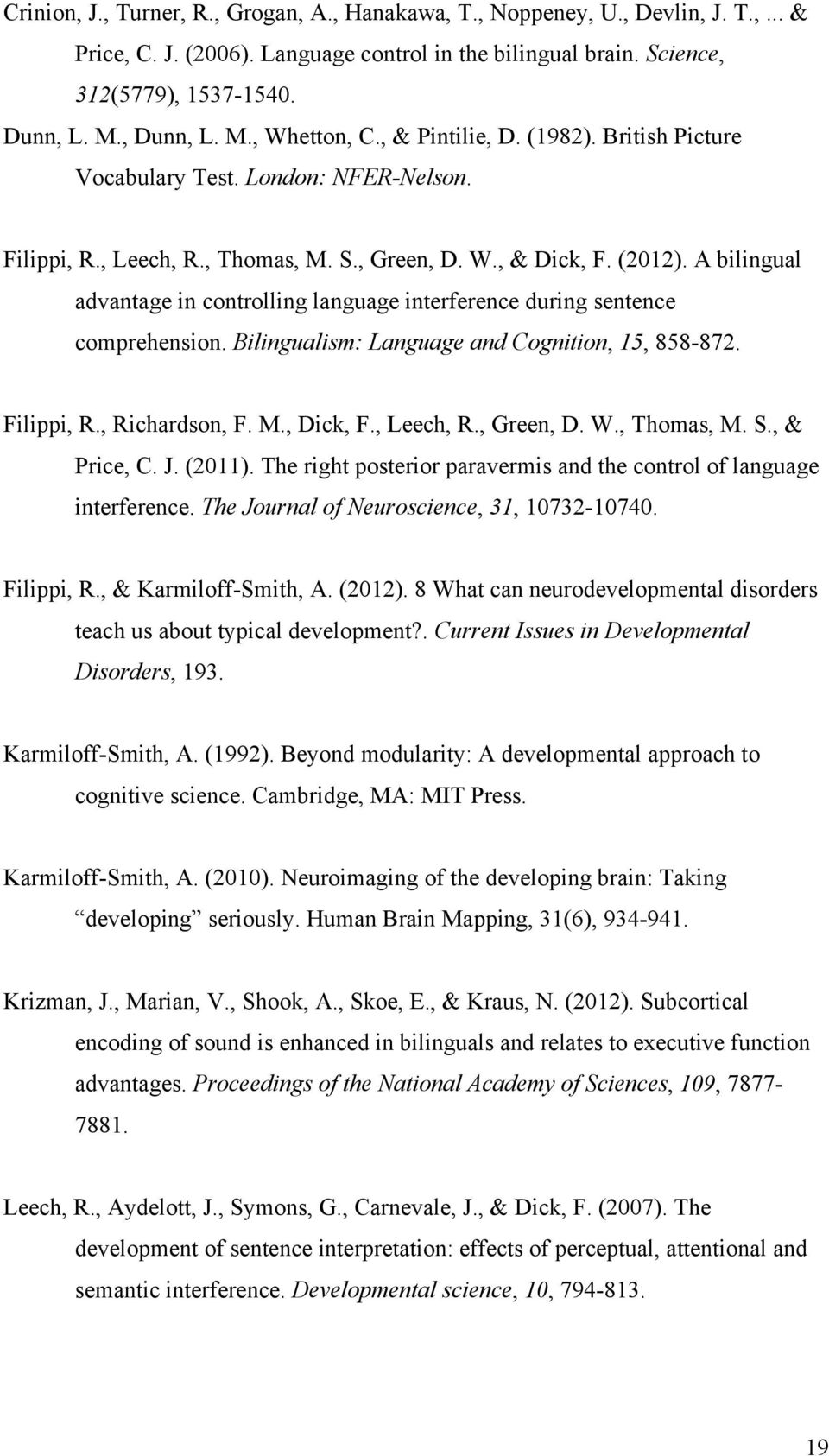 A bilingual advantage in controlling language interference during sentence comprehension. Bilingualism: Language and Cognition, 15, 858-872. Filippi, R., Richardson, F. M., Dick, F., Leech, R.