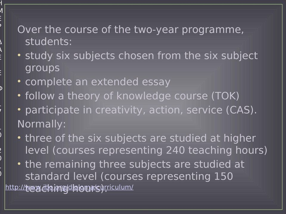 7 Normally: three of the six subjects are studied at higher level (courses representing 4 teaching hours) the remaining