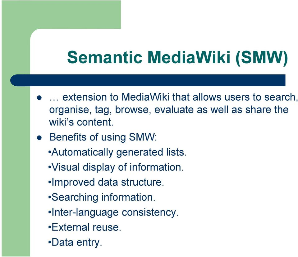 Benefits of using SMW: Automatically generated lists. Visual display of information.