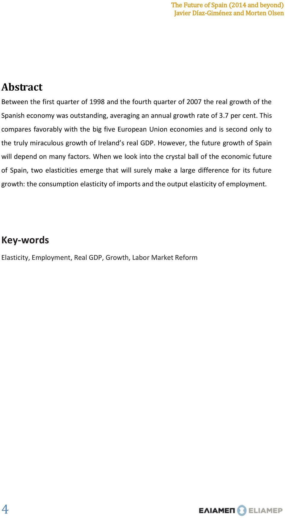 However, the future growth of Spain will depend on many factors.