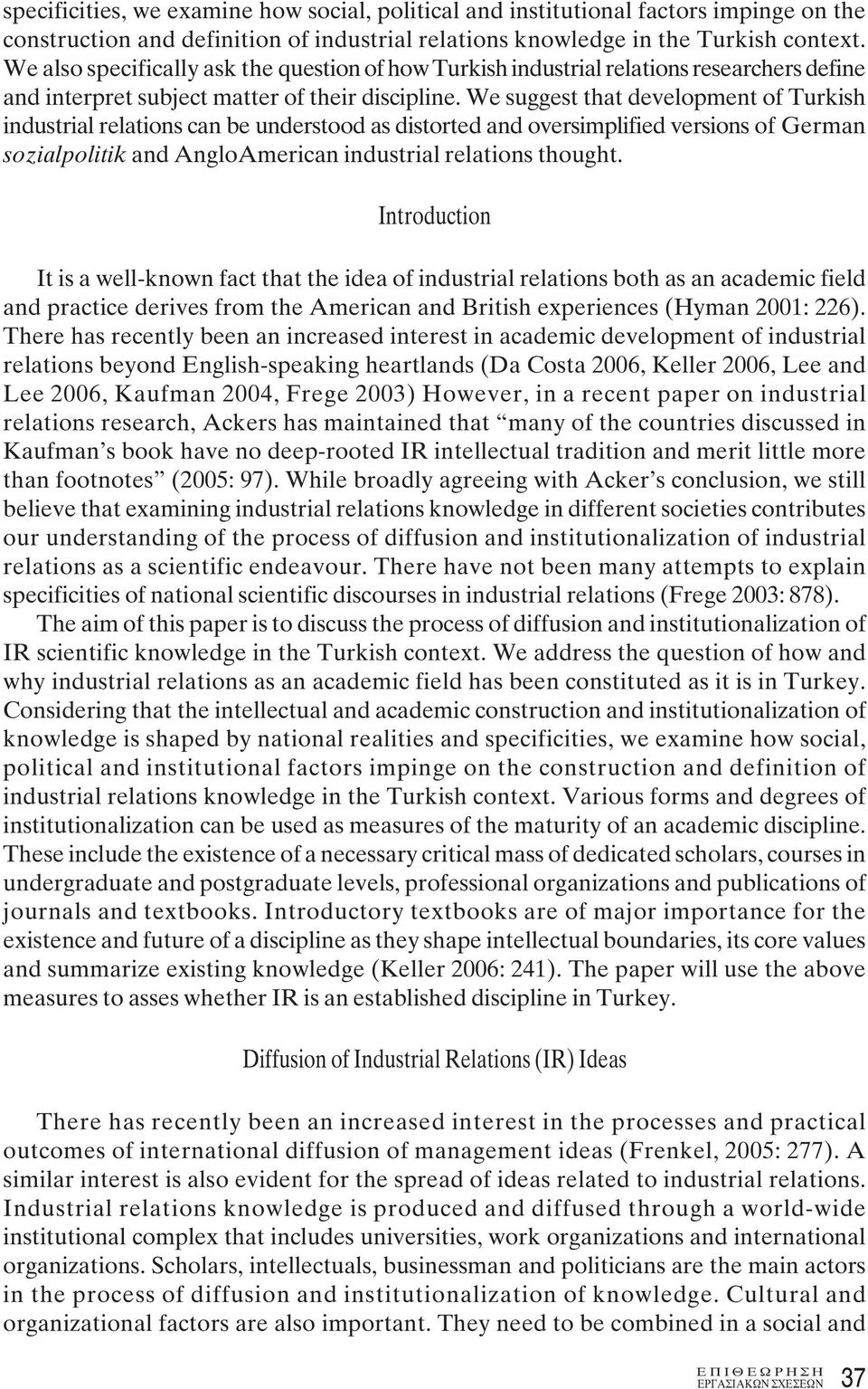 We suggest that development of Turkish industrial relations can be understood as distorted and oversimplified versions of German sozialpolitik and AngloAmerican industrial relations thought.