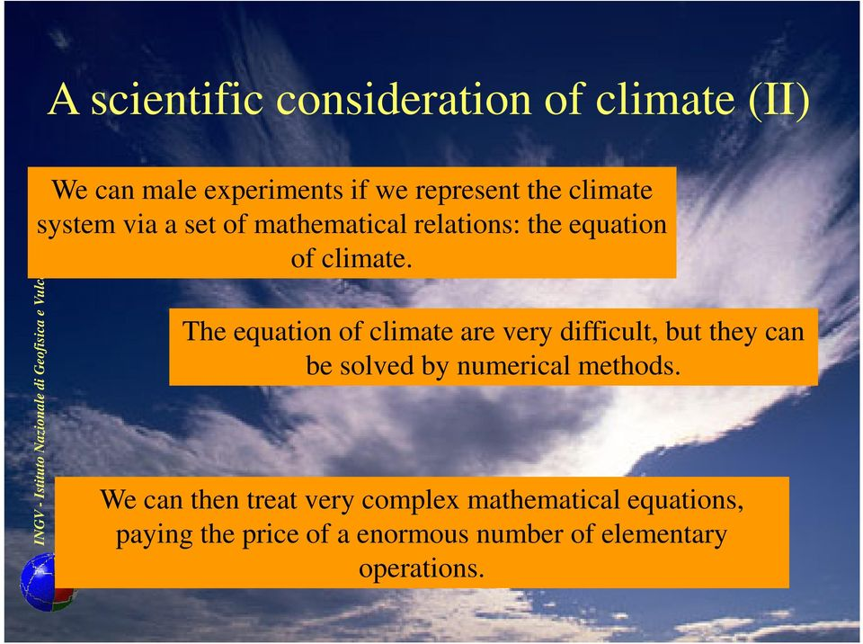 INGV - Istituto Nazionale di Geofisica e Vulcanologia - Italy The equation of climate are very difficult,