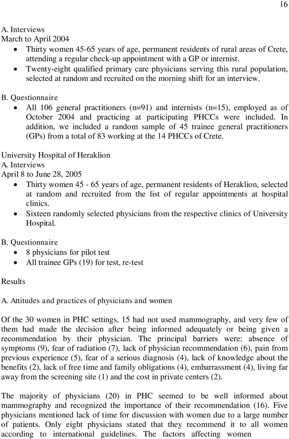 Questionnaire All 106 general practitioners (n=91) and internists (n=15), employed as of October 2004 and practicing at participating PHCCs were included.