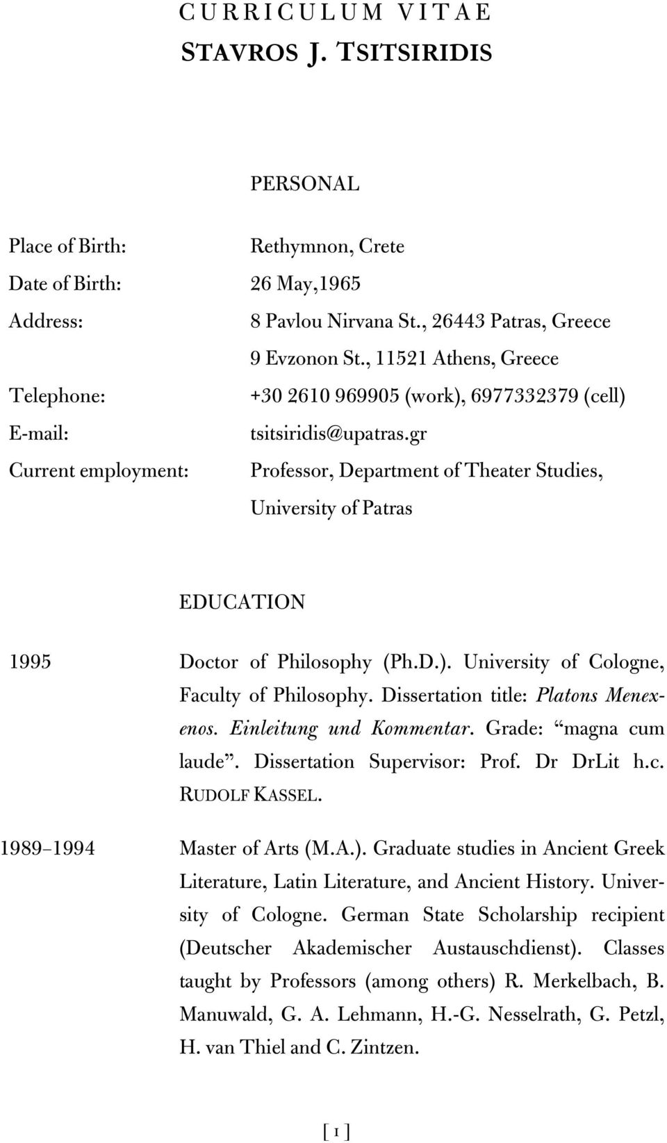 gr Professor, Department of Theater Studies, University of Patras EDUCATION 1995 Doctor of Philosophy (Ph.D.). University of Cologne, Faculty of Philosophy. Dissertation title: Platons Menexenos.