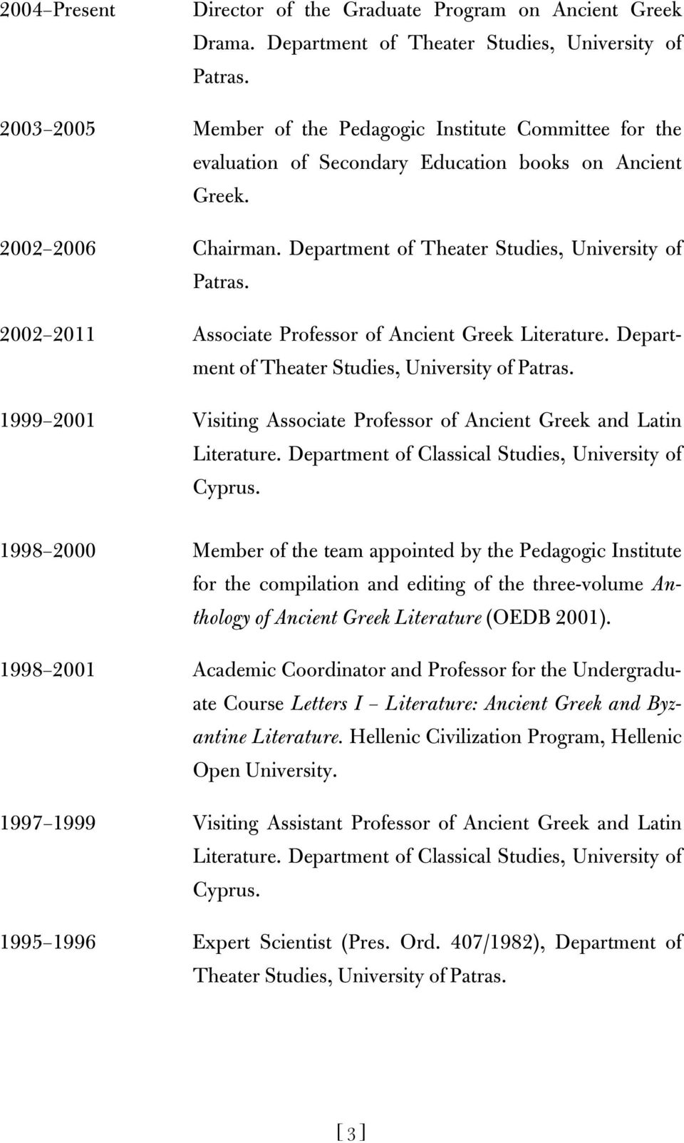 Department of Theater Studies, University of 2002 2011 Associate Professor of Ancient Greek Literature.