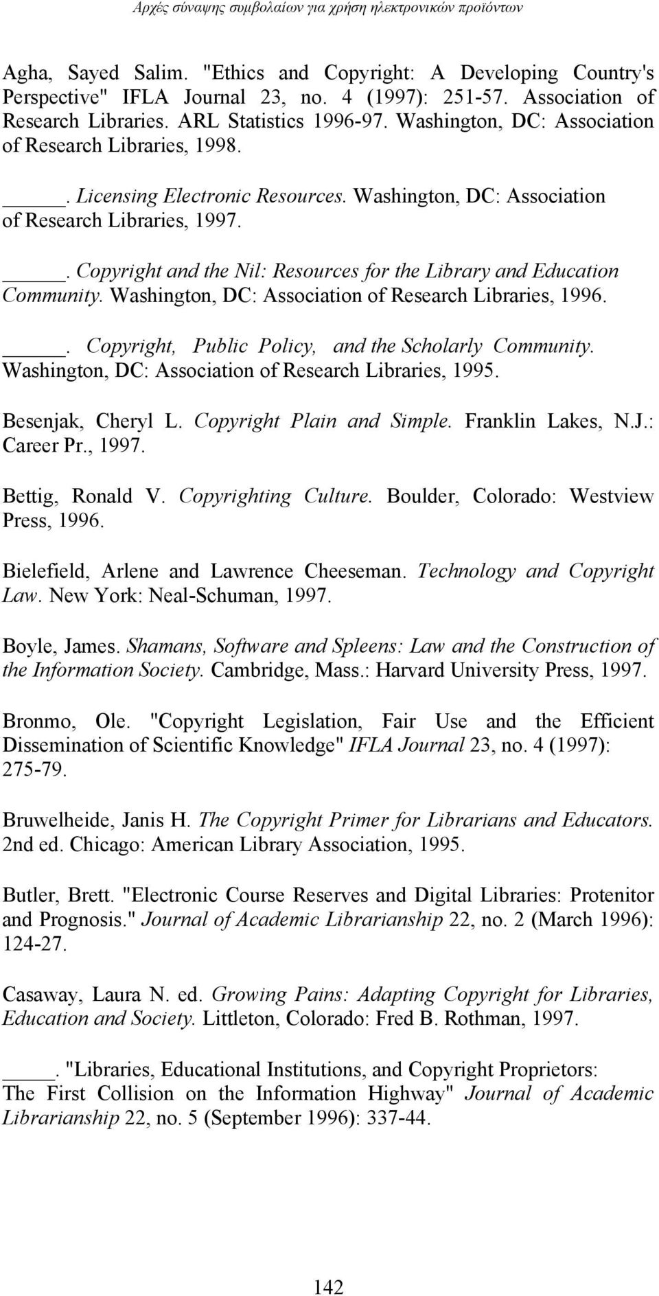 Washington, DC: Association of Research Libraries, 1997.. Copyright and the Nil: Resources for the Library and Education Community. Washington, DC: Association of Research Libraries, 1996.