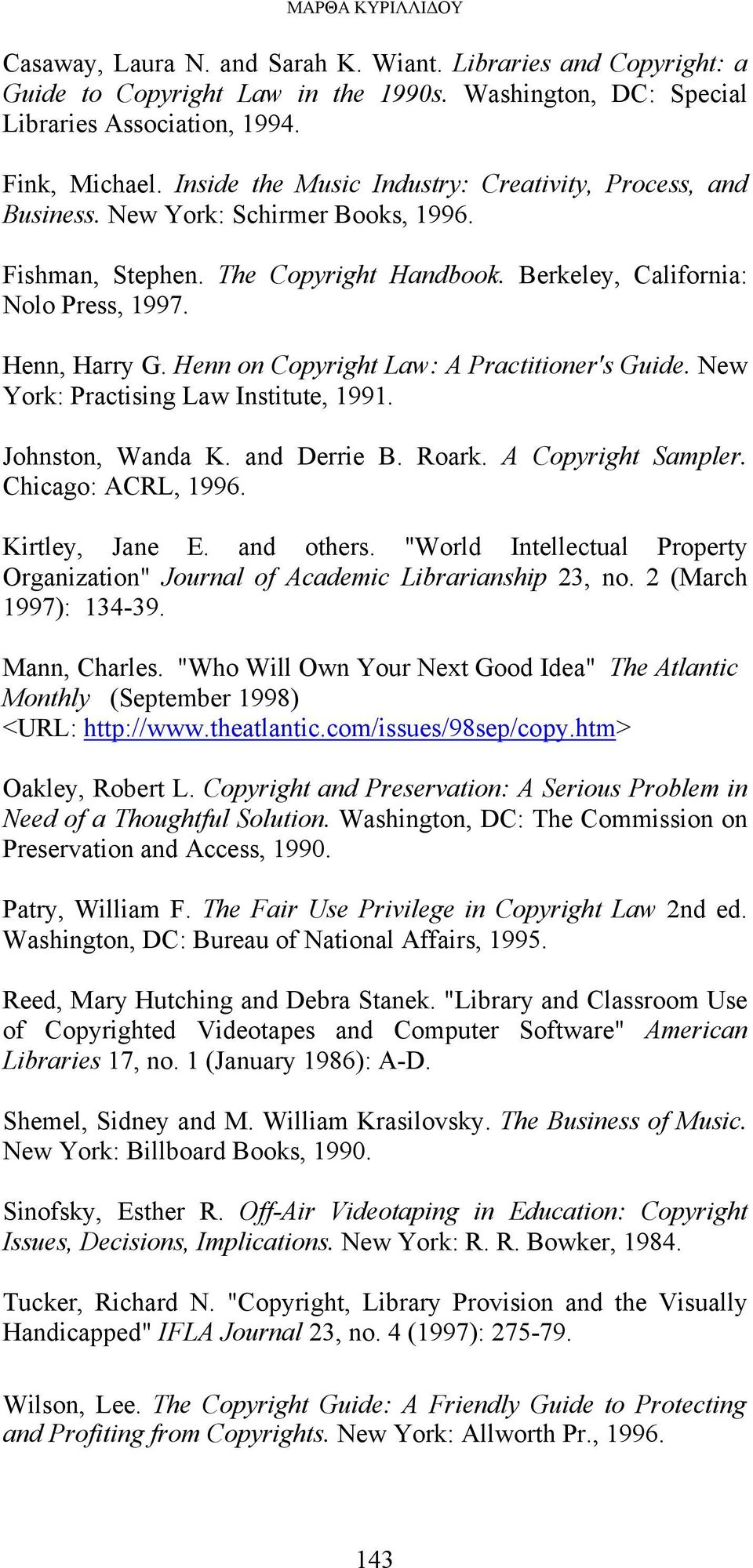 Henn on Copyright Law: A Practitioner's Guide. New York: Practising Law Institute, 1991. Johnston, Wanda K. and Derrie B. Roark. A Copyright Sampler. Chicago: ACRL, 1996. Kirtley, Jane E. and others.