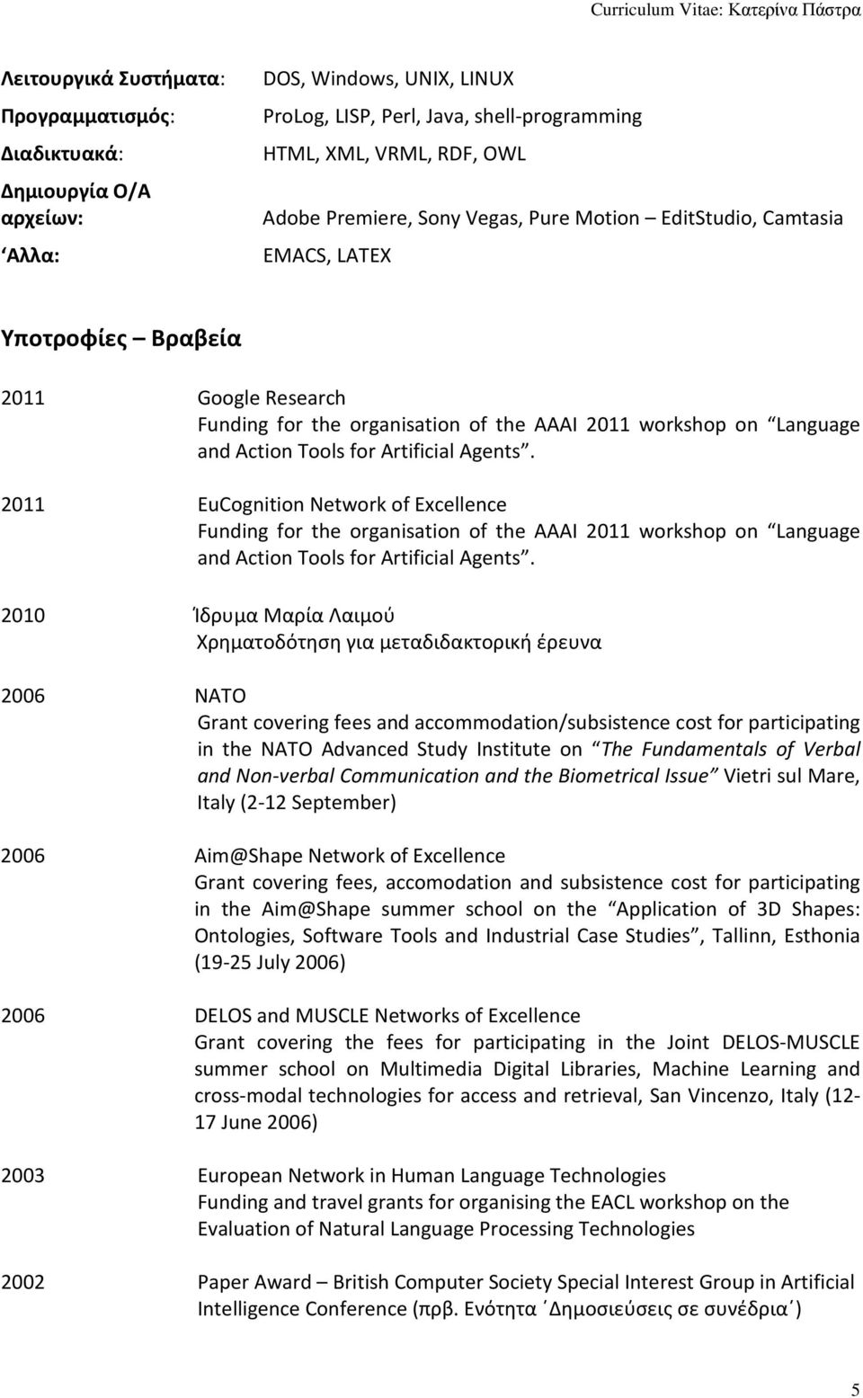 2011 EuCognition Network of Excellence Funding for the organisation of the AAAI 2011 workshop on Language and Action Tools for Artificial Agents.