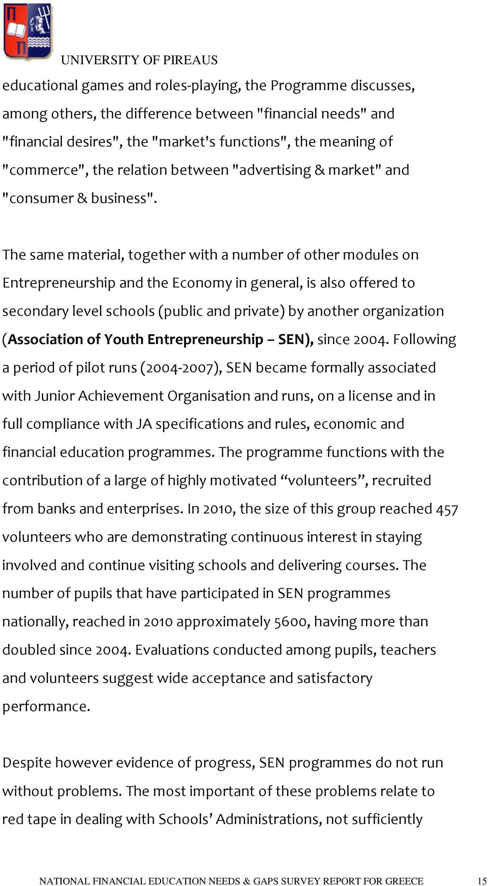 The same material, together with a number of other modules on Entrepreneurship and the Economy in general, is also offered to secondary level schools (public and private) by another organization