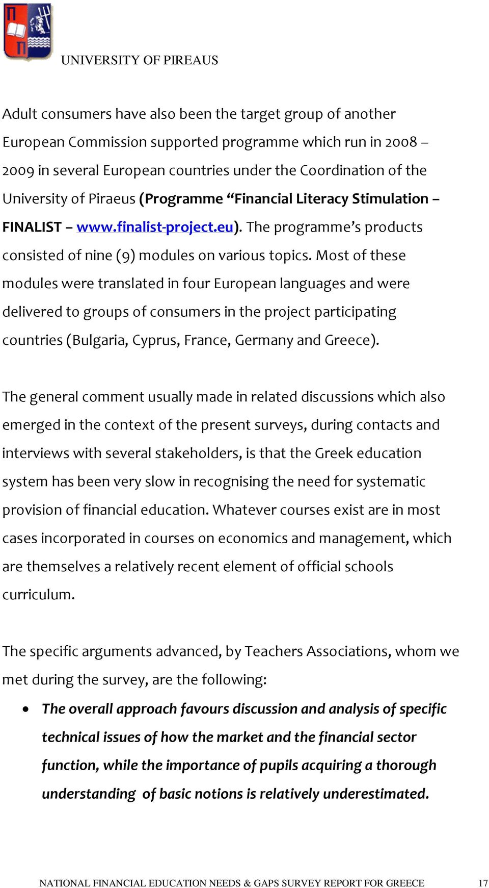Most of these modules were translated in four European languages and were delivered to groups of consumers in the project participating countries (Bulgaria, Cyprus, France, Germany and Greece).