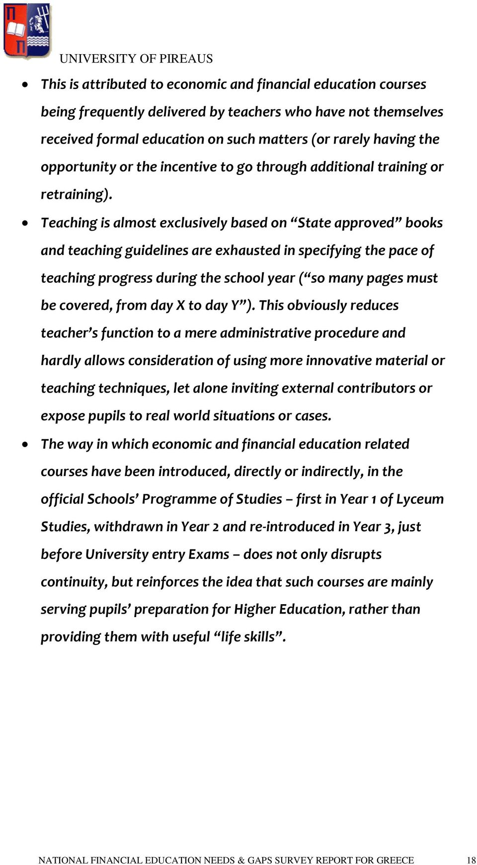 Teaching is almost exclusively based on State approved books and teaching guidelines are exhausted in specifying the pace of teaching progress during the school year ( so many pages must be covered,