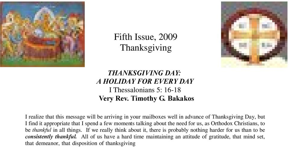 Orthodox Christians, to be thankful in all things. If we really think about it, there is probably nothing harder for us than to be consistently thankful.
